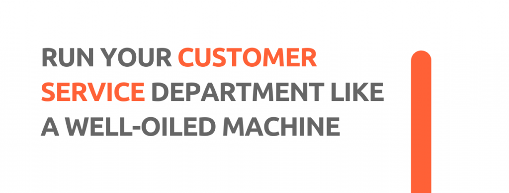 Run you customer service department like a well-oiled machine. - Replyco Helpdesk, 29 Most Important Customer Service Attributes