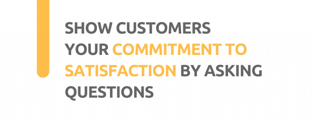 Show customers your commitment to satisfaction by asking questions - - Replyco Helpdesk, 29 Most Important Customer Service Attributes