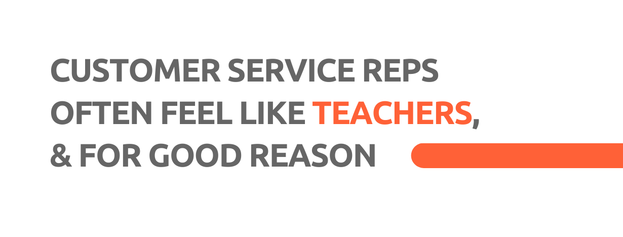 Customer service reps often feel like teachers, and for good reason. - Replyco Helpdesk, 29 Most Important Customer Service Attributes