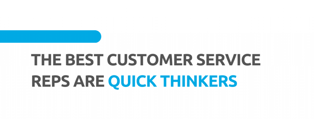 The best customer service reps are quick thinkers. - Replyco Helpdesk, 29 Most Important Customer Service Attributes