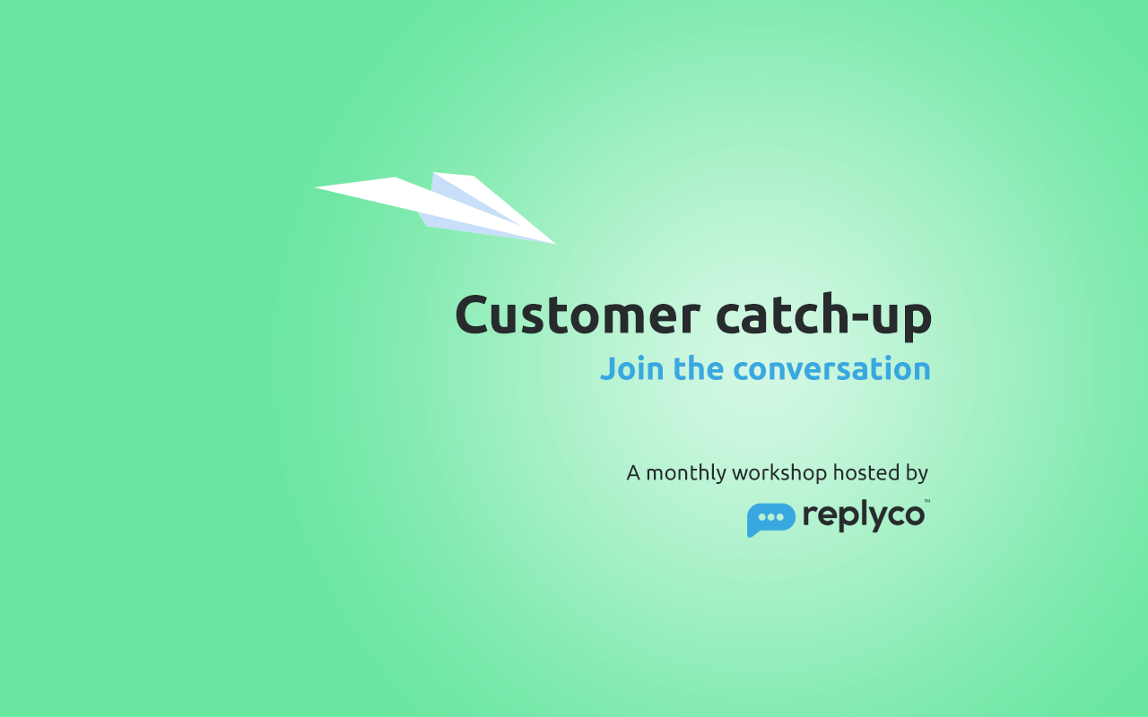 Replyco Customer Catch-up Workshop