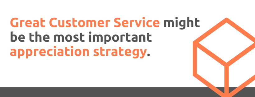 Great Customer Service might be the most important appreciation strategy - 43 Customer Appreciation Tactics - Replyco