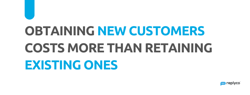 Obtaining New Customers Costs More than Retaining Existing Ones - 32 Customer Service Facts - Replyco