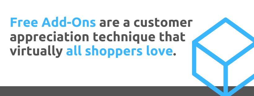 Free add-ons are a customer appreciation technique that virtually all shoppers love - 43 Customer Appreciation Tactics - Replyco