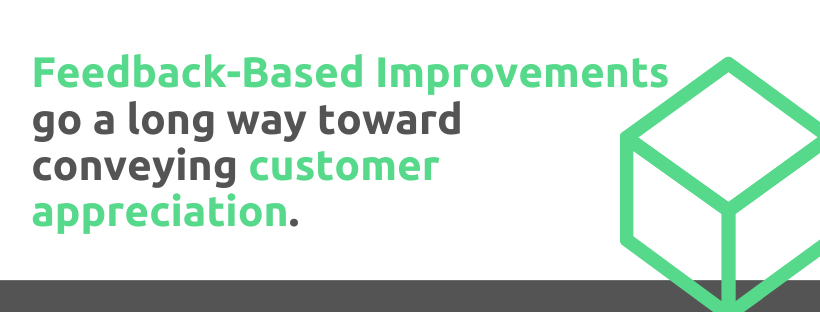 Feedback-based improvements go a long way toward conveying customer appreciation - 43 Customer Appreciation Tactics - Replyco