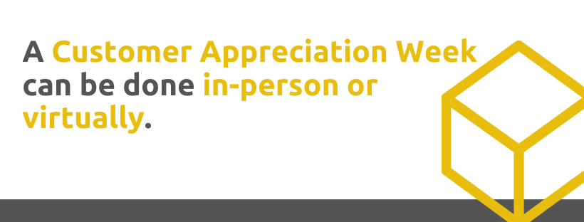 A customer appreciation week can be done in-person or virtually - 43 Customer Appreciation Tactics - Replyco