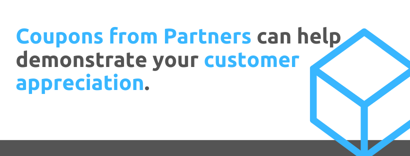 Coupons from partners can help demonstrate your customer appreciation - 43 Customer Appreciation Tactics - Replyco