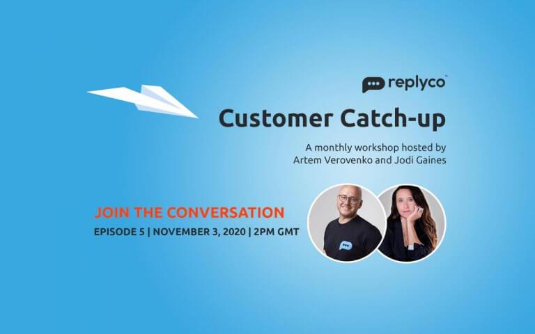 Customer Catch-Up Workshop Nov 3, 2020 Episode 3 - Replyco CEO Artem Verovenko, CGO Jodi Gaines