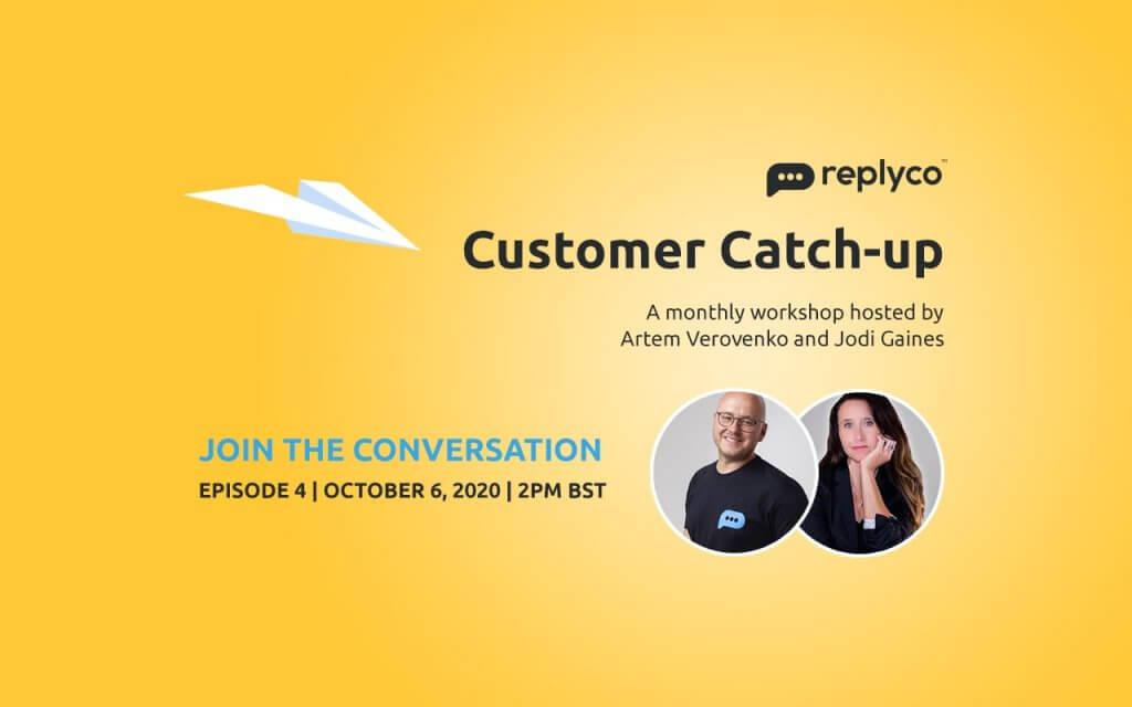 Customer Catch-Up Workshop Oct 6, 2020 Episode 3 - Replyco CEO Artem Verovenko, CGO Jodi Gaines