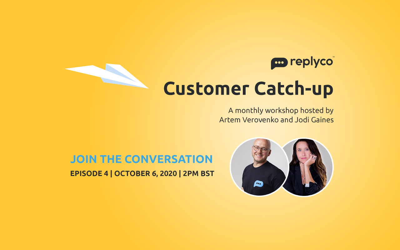 Customer Catch-Up Workshop Oct 6, 2020 Episode 3 - Replyco CEO Artem Verovenko, CGO Jodi Gaines