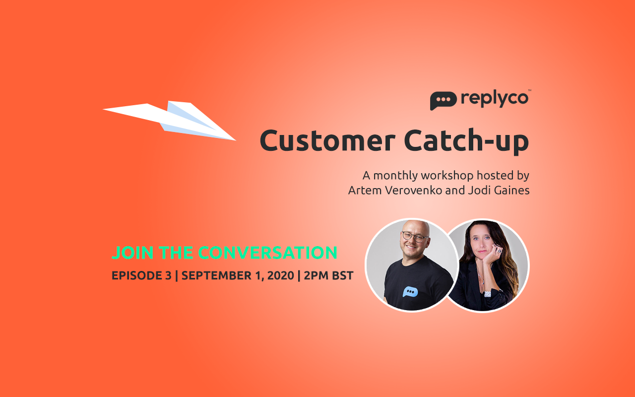 Customer Catch-Up Workshop Sept 1, 2020 Episode 3 - Replyco CEO Artem Verovenko, CGO Jodi Gaines