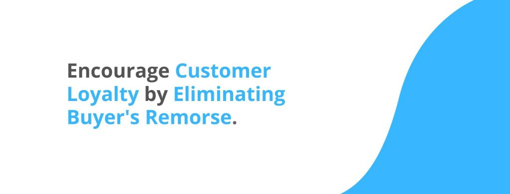 Encourage customer loyalty by eliminating buyer's remorse - 32 Customer Retention Strategies - Replyco