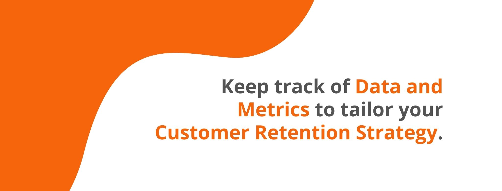 Keep track of data and metrics to tailor your customer retention strategy - 32 Customer Retention Strategies - Replyco