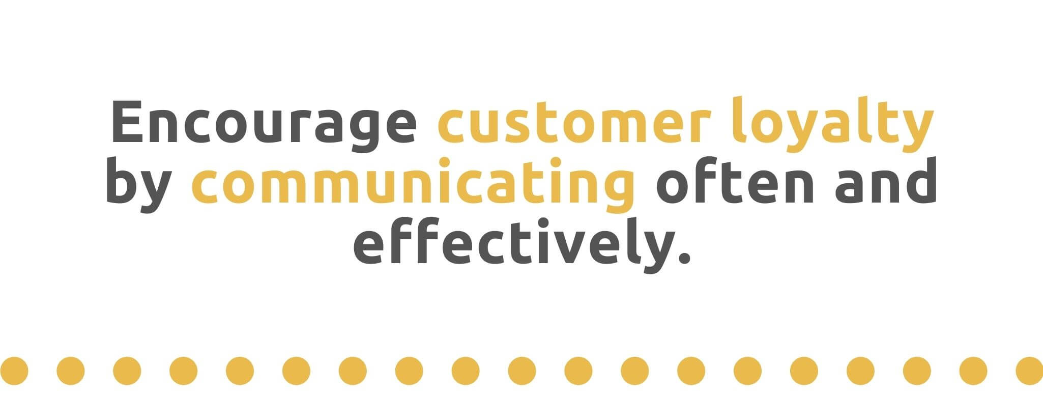 Encourage customer loyalty by communicating often and effectively - 21 Ways to Encourage Customer Loyalty - Replyco