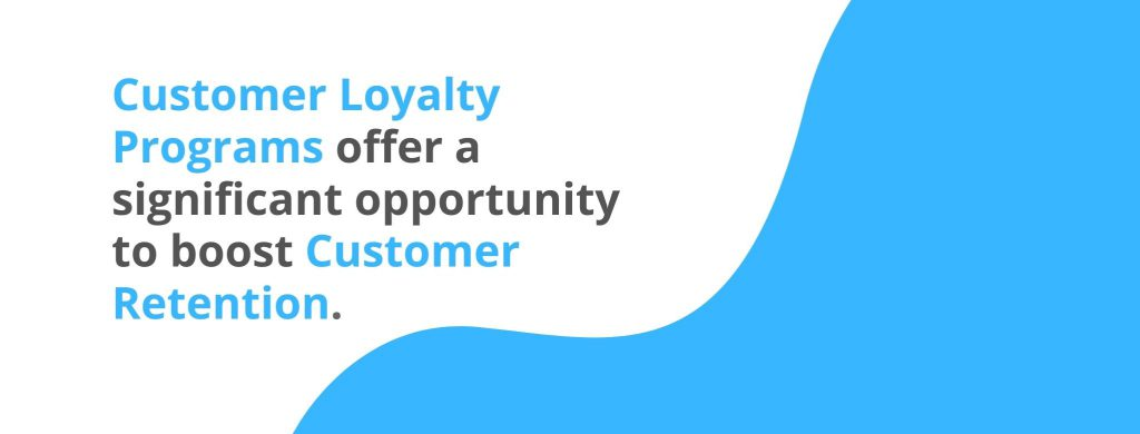 Customer loyalty programs offer a significant opportunity to boost customer retention - 32 Customer Retention Strategies - Replyco