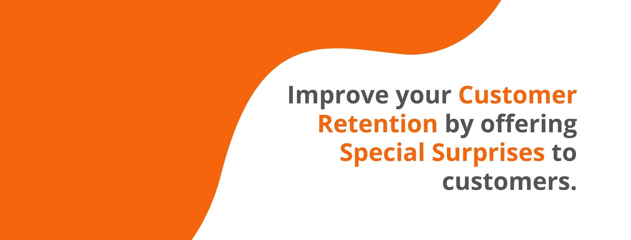 Improve customer retention by offering special surprises to customers - 32 Customer Retention Strategies - Replyco