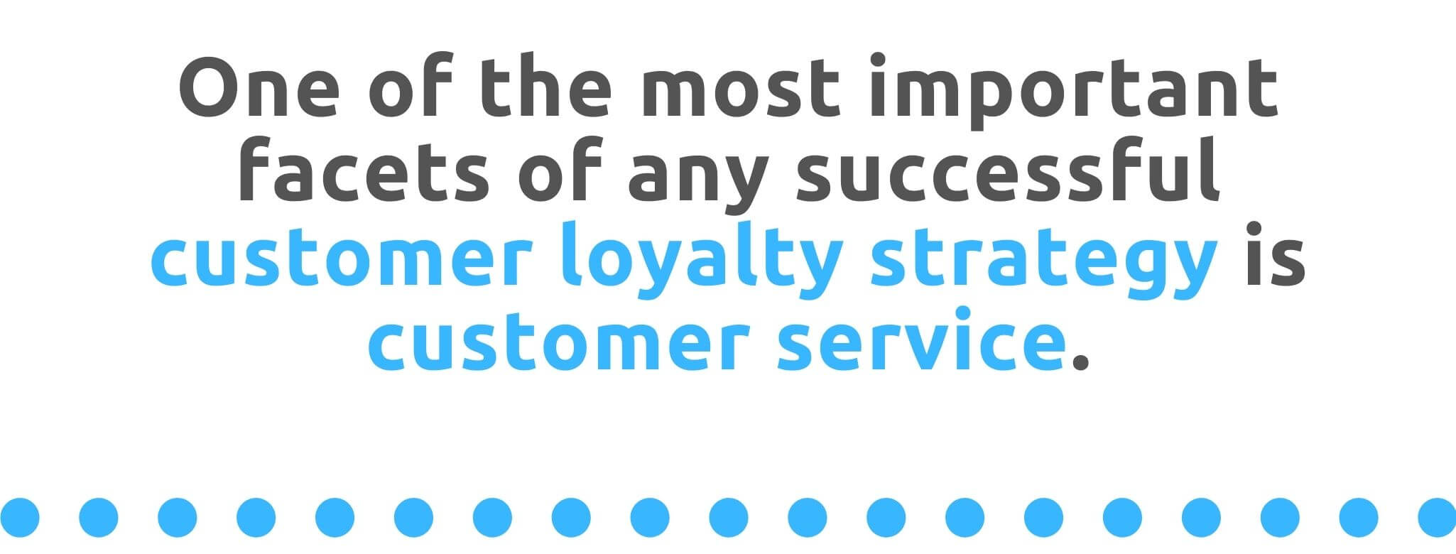 One of the most important facets of any successful customer loyalty strategy is customer service - 21 Way to Encourage Customer Loyalty - Replyco