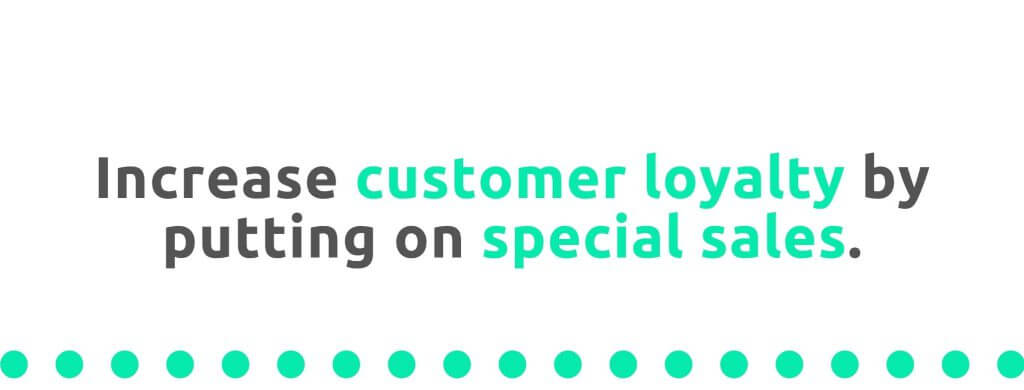 Increase customer loyalty by putting on sales - 21 Ways to Encourage Customer Loyalty - Replyco