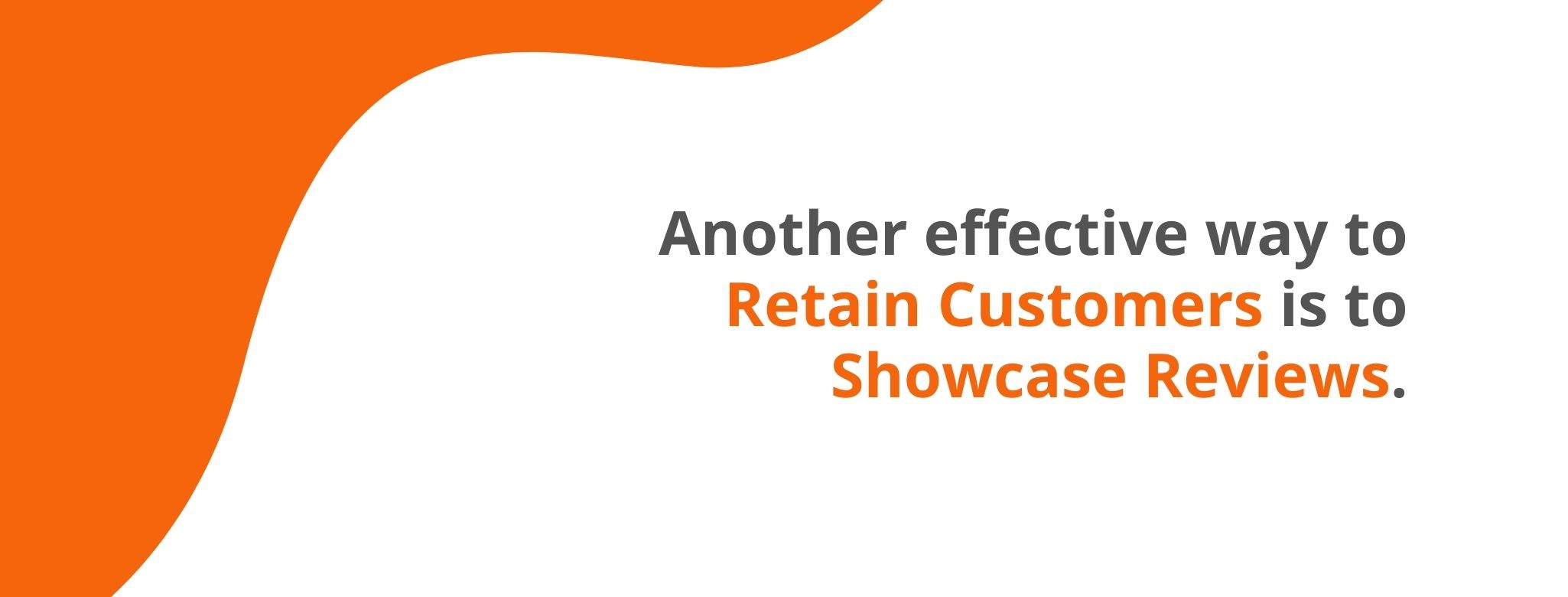 Another effective way to retain customers is to showcase reviews - 32 Customer Retention Strategies - Replyco
