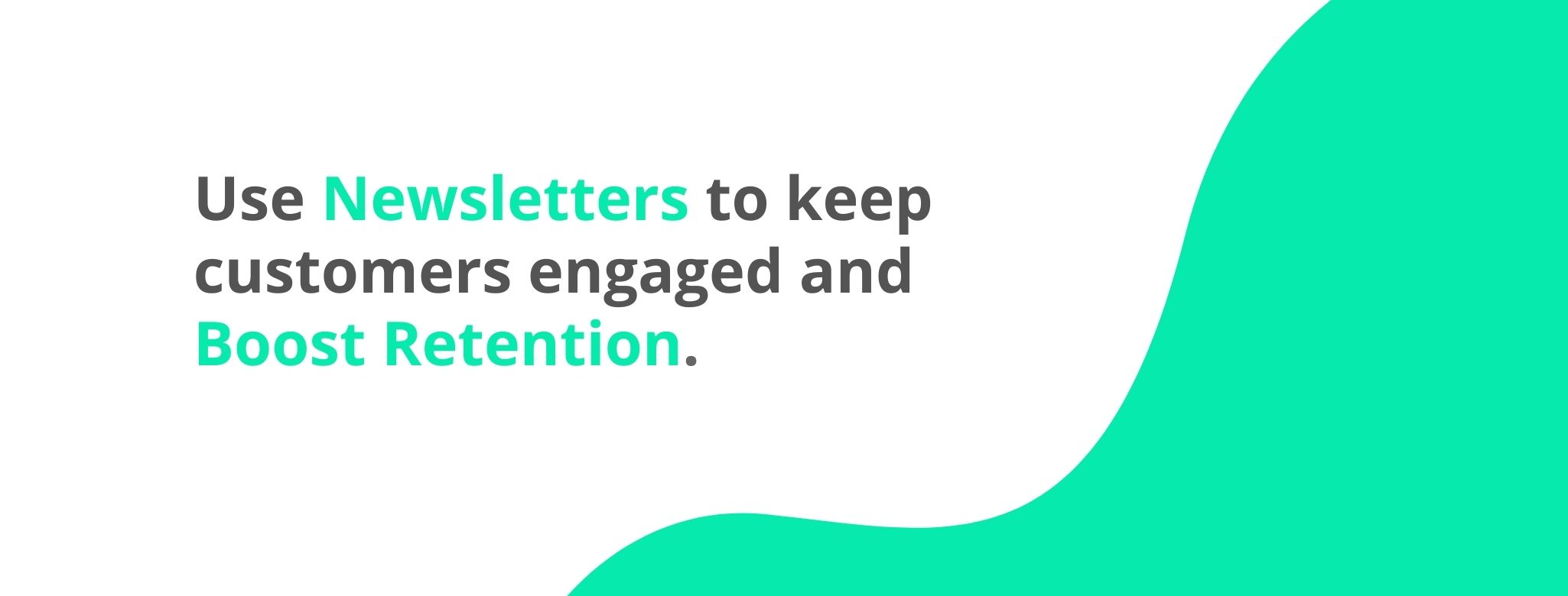 Use newsletter to keep customers engaged and boost retention - 32 Customer Retention Strategies - Replyco