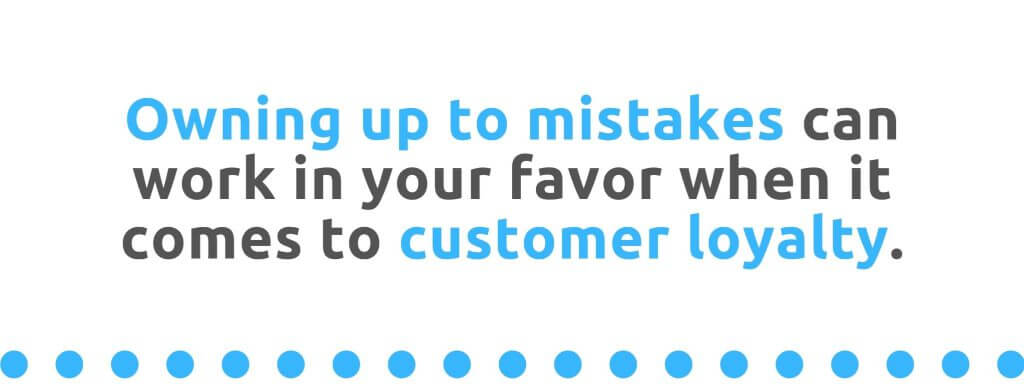 Owning up to mistakes can work in your favor when it comes to customer loyalty - 21 Ways to Encourage Customer Loyalty - Replyco