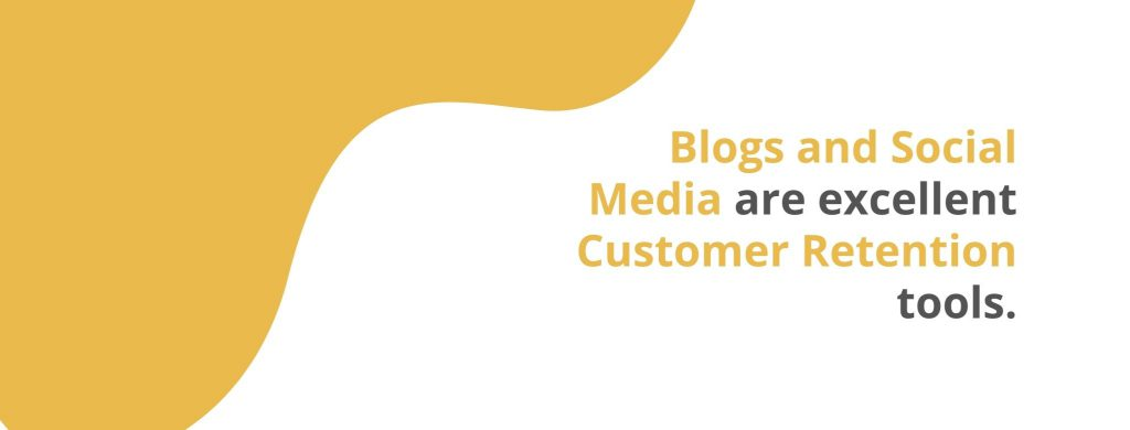 Blogs and social media are excellent customer retention tools - 32 Customer Retention Strategies - Replyco