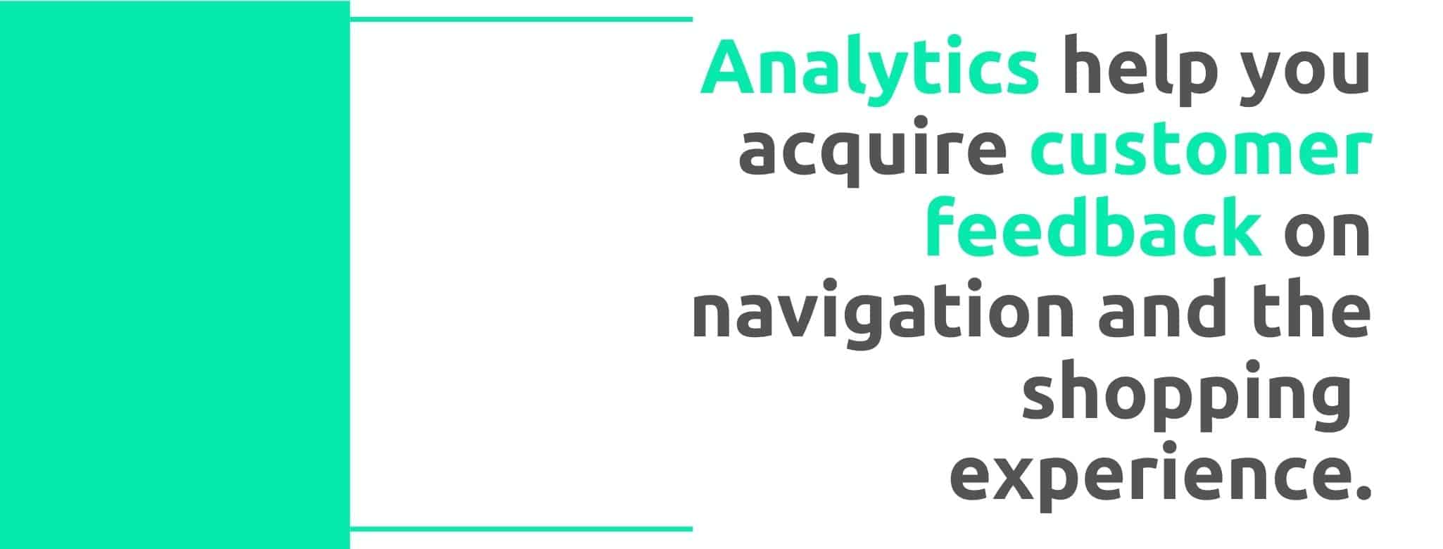 Analytics help you acquire customer feedback on navigation and the shopping experience - 22 Ways to Collect Customer Feedback - Replyco