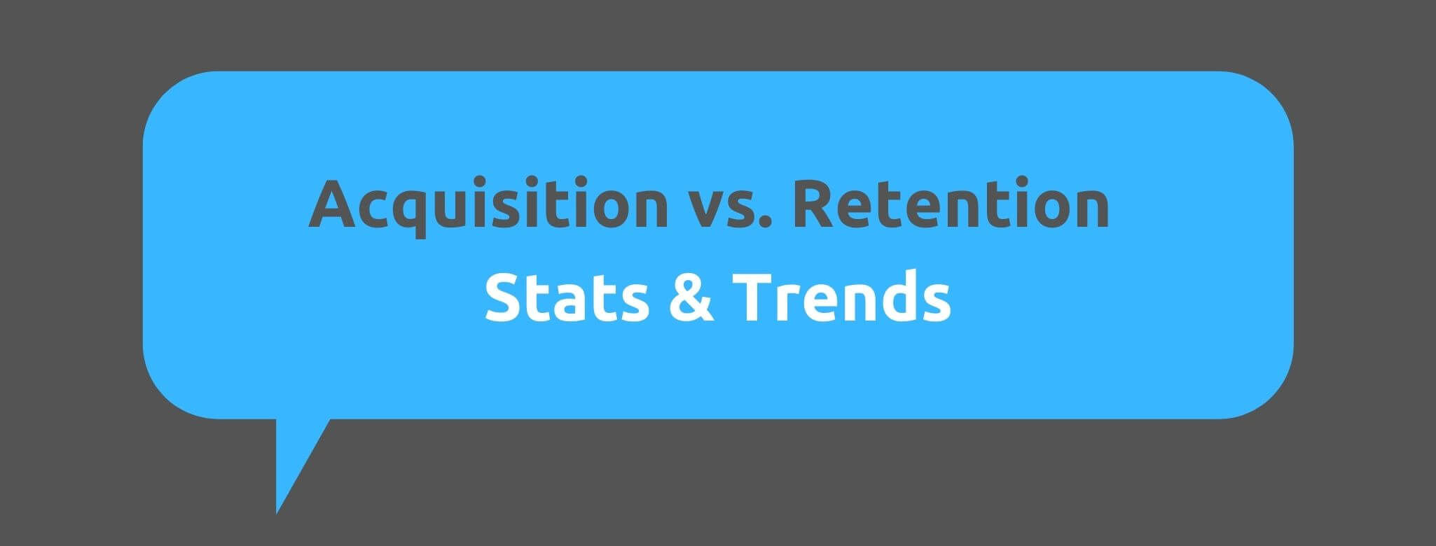 Acquisition vs. Retention Stats & Trends - Customer Acquisition vs. Customer Retention - Replyco Helpdesk Software for eCommerce