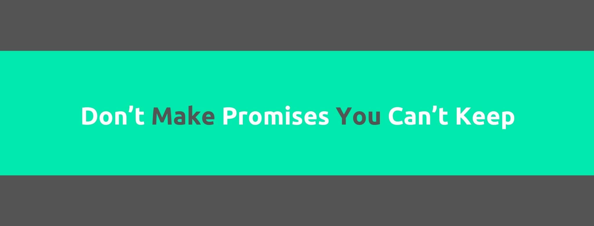 Don't Make Promises You Can't Keep - 25 Rules for Great Customer Service - Replyco Helpdesk Software for eCommerce