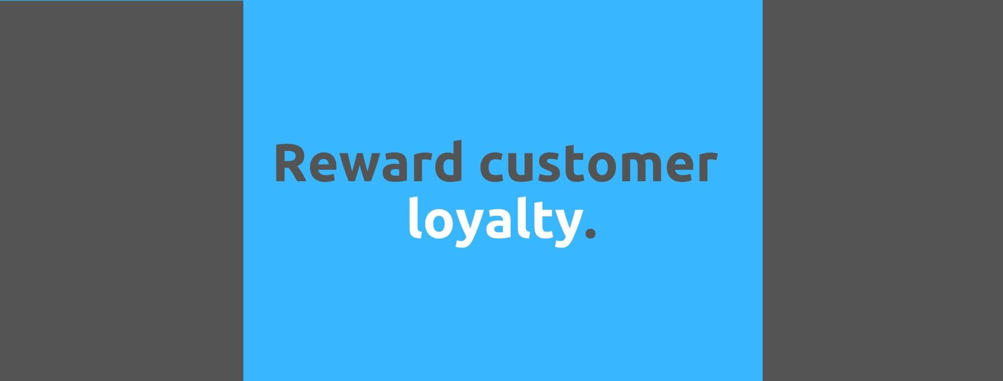 Reward customer loyalty - Customer Expectations - Replyco Helpdesk Software for eCommerce