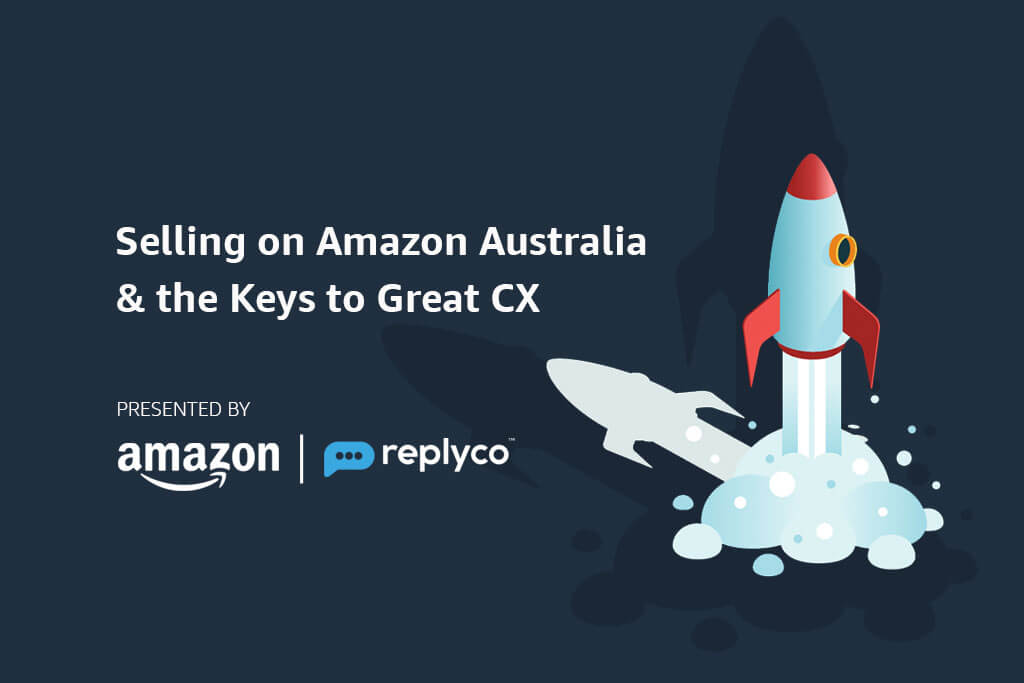 Webinar with Amazon Australia and Replyco on Reaching New Customers and Customer Service
